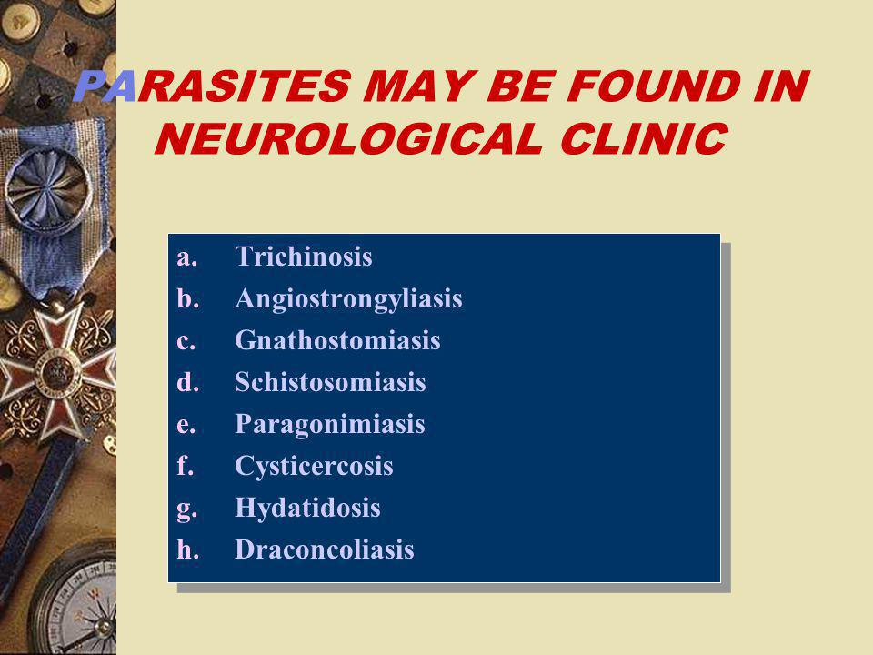 PARASITES MAY BE FOUND IN NEUROLOGICAL CLINIC