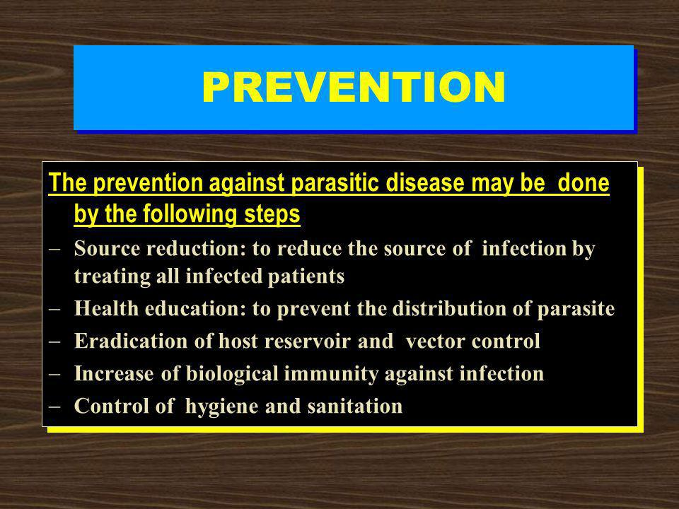 PREVENTION The prevention against parasitic disease may be done by the following steps.