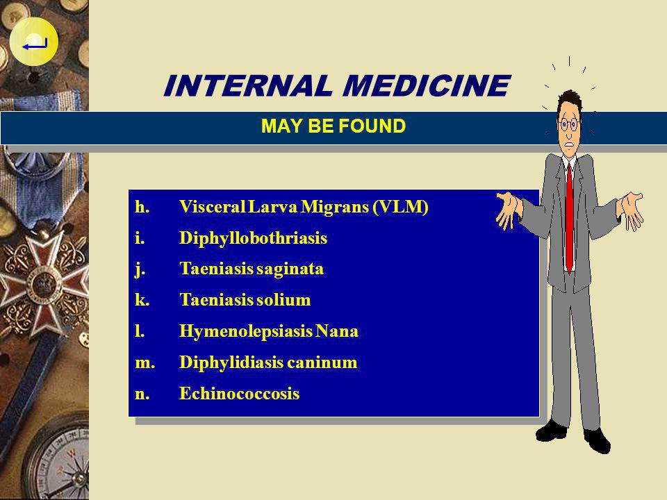 INTERNAL MEDICINE MAY BE FOUND Visceral Larva Migrans (VLM)