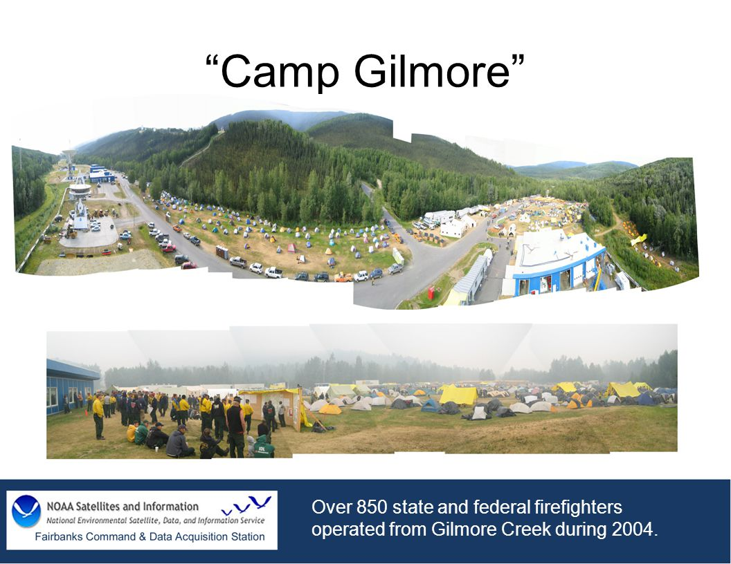 Camp Gilmore Over 850 state and federal firefighters operated from Gilmore Creek during 2004.