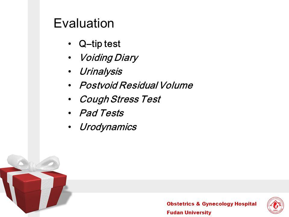Evaluation Q–tip test Voiding Diary Urinalysis