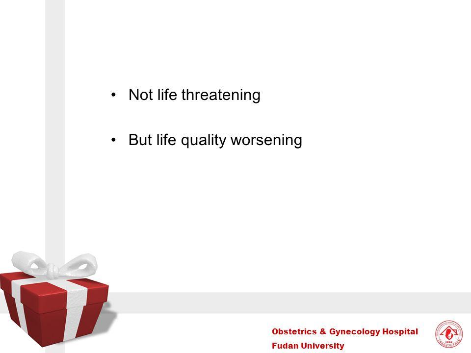 Not life threatening But life quality worsening