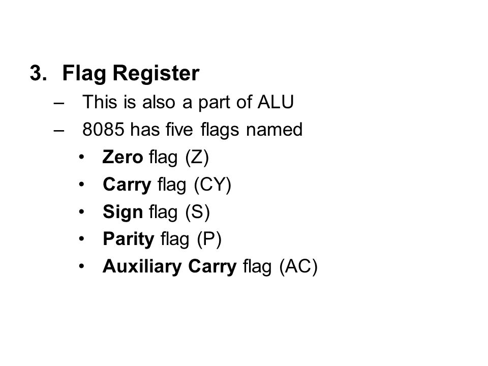 Flag Register This is also a part of ALU 8085 has five flags named