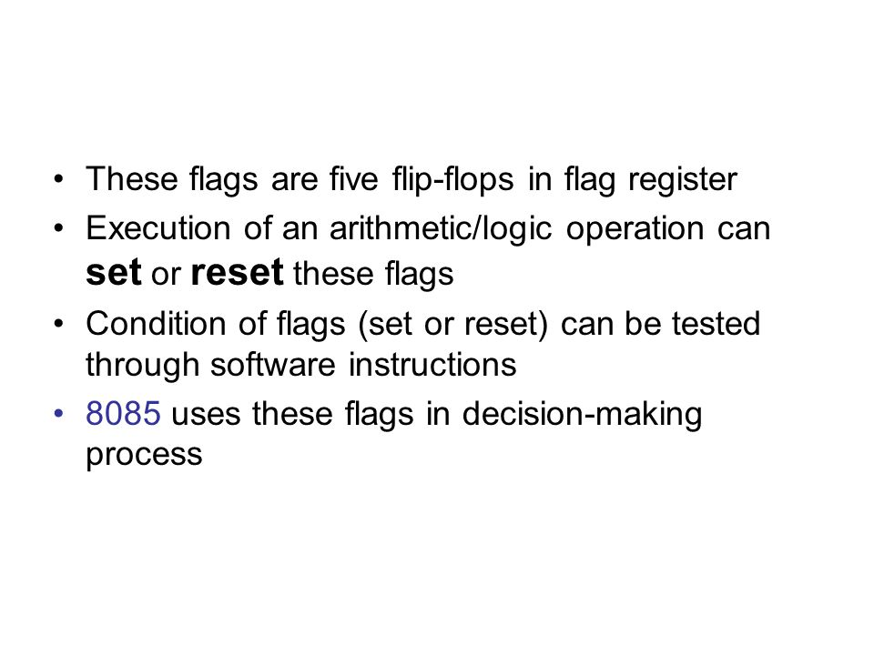 These flags are five flip-flops in flag register