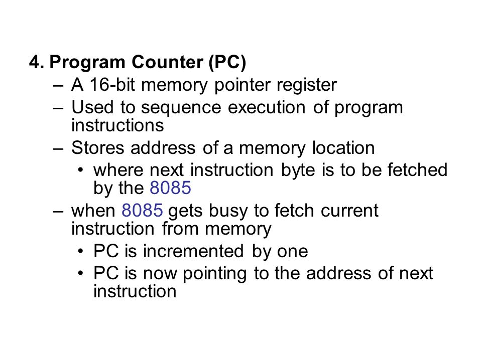 Program Counter (PC) A 16-bit memory pointer register. Used to sequence execution of program instructions.