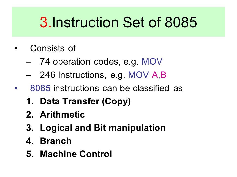 3.Instruction Set of 8085 Consists of 74 operation codes, e.g. MOV