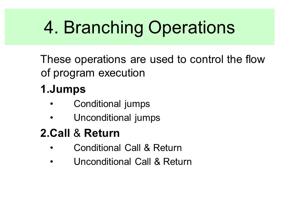 4. Branching Operations These operations are used to control the flow of program execution. Jumps.