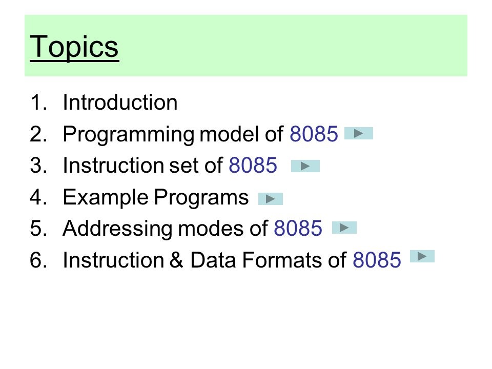 Topics Introduction Programming model of 8085 Instruction set of 8085