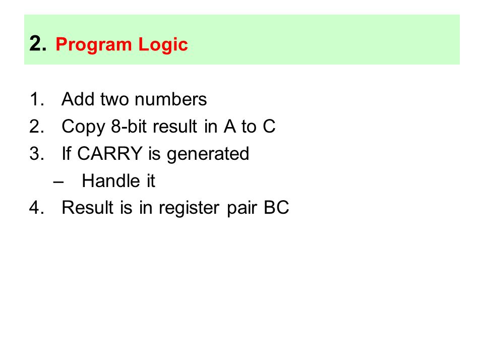 2. Program Logic Add two numbers Copy 8-bit result in A to C