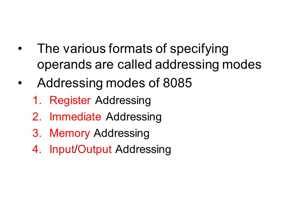 The various formats of specifying operands are called addressing modes