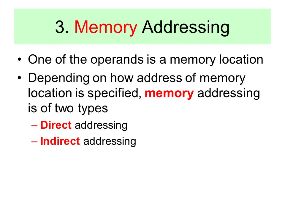 3. Memory Addressing One of the operands is a memory location