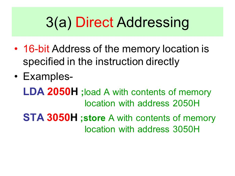 3(a) Direct Addressing 16-bit Address of the memory location is specified in the instruction directly.