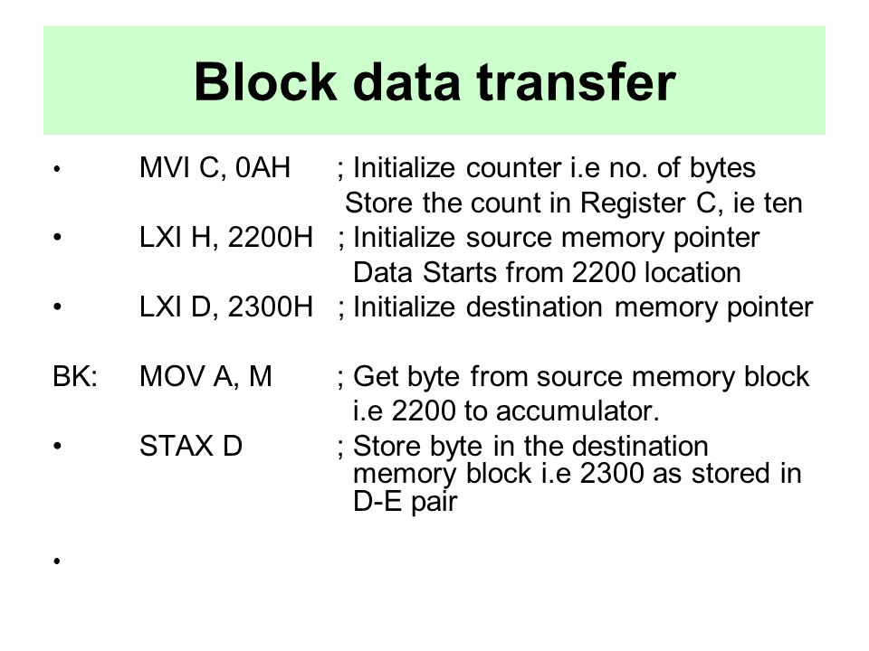 Block data transfer Store the count in Register C, ie ten