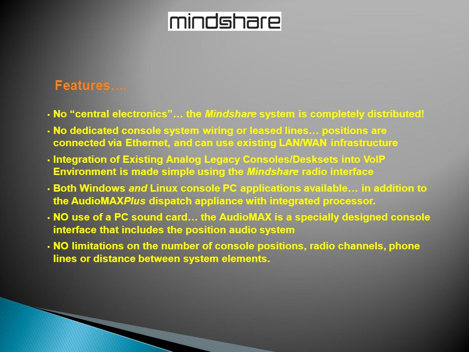 Features…. No central electronics … the Mindshare system is completely distributed!
