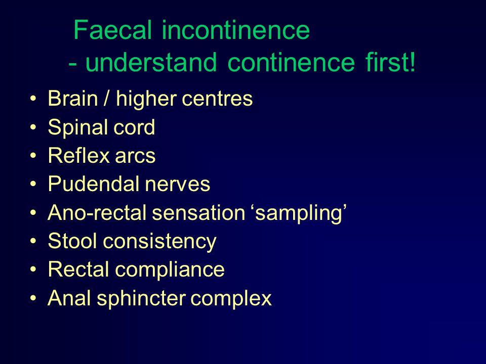 Faecal incontinence - understand continence first!