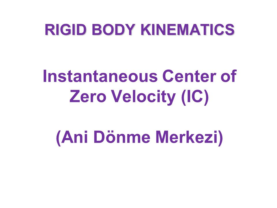 Instantaneous Center of Zero Velocity (IC) (Ani Dönme Merkezi)