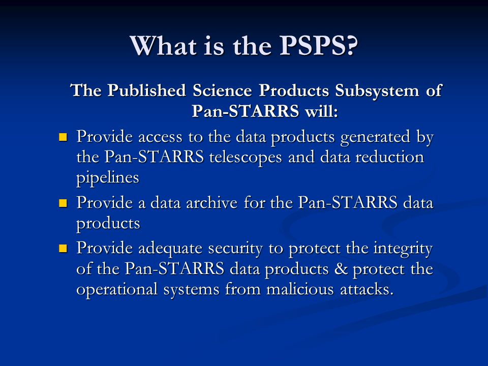 The Published Science Products Subsystem of Pan-STARRS will: