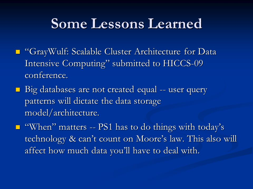 Some Lessons Learned GrayWulf: Scalable Cluster Architecture for Data Intensive Computing submitted to HICCS-09 conference.