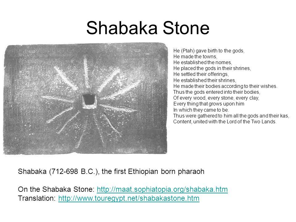 Shabaka Stone Shabaka (712-698 B.C.), the first Ethiopian born pharaoh