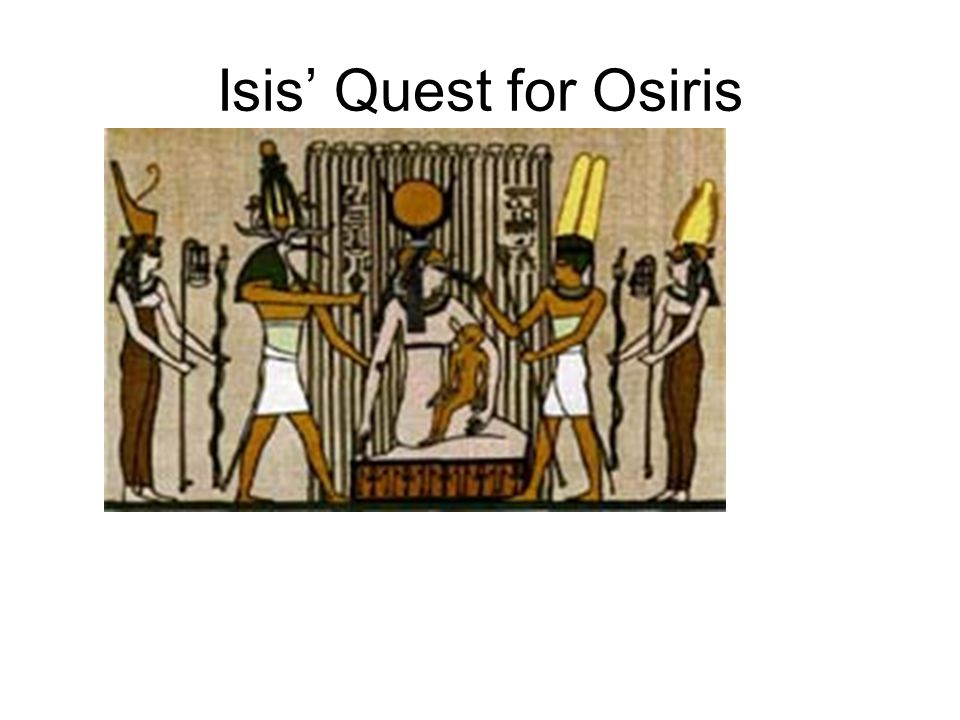 Isis' Quest for Osiris