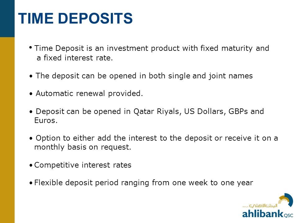 TIME DEPOSITS • Time Deposit is an investment product with fixed maturity and. a fixed interest rate.