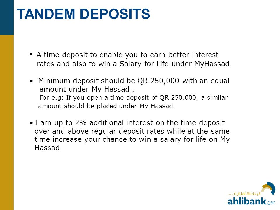 TANDEM DEPOSITS • A time deposit to enable you to earn better interest