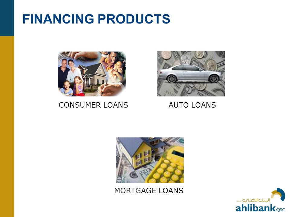 FINANCING PRODUCTS CONSUMER LOANS AUTO LOANS MORTGAGE LOANS