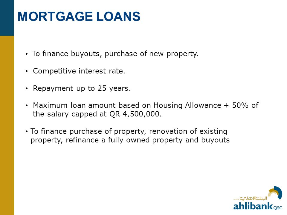 MORTGAGE LOANS • To finance buyouts, purchase of new property.