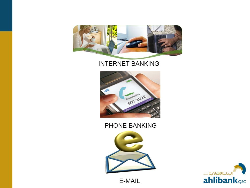 INTERNET BANKING PHONE BANKING E-MAIL