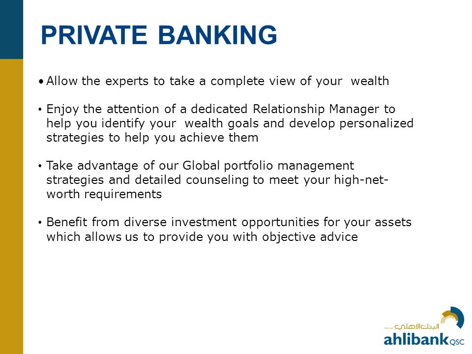 PRIVATE BANKING Allow the experts to take a complete view of your wealth.