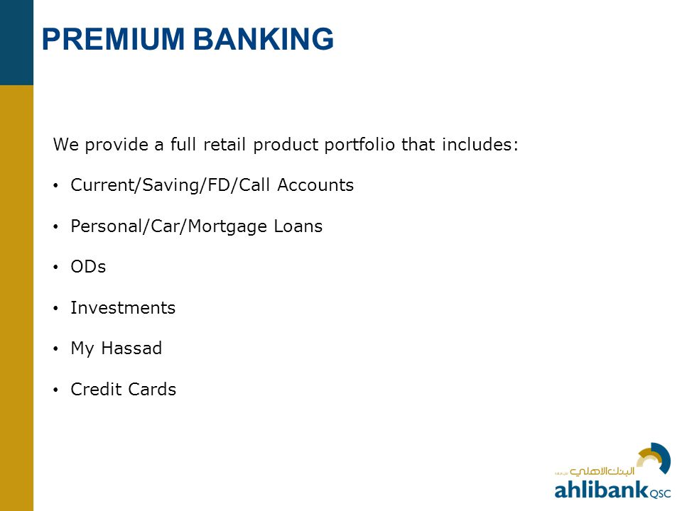 PREMIUM BANKING We provide a full retail product portfolio that includes: • Current/Saving/FD/Call Accounts.