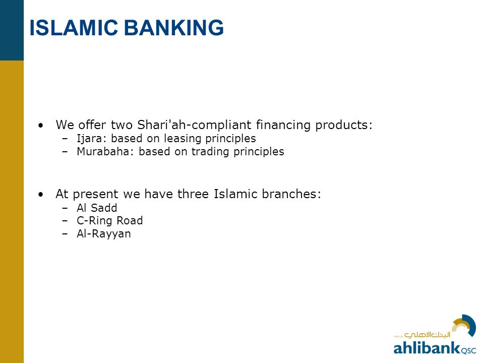 ISLAMIC BANKING We offer two Shari ah-compliant financing products: