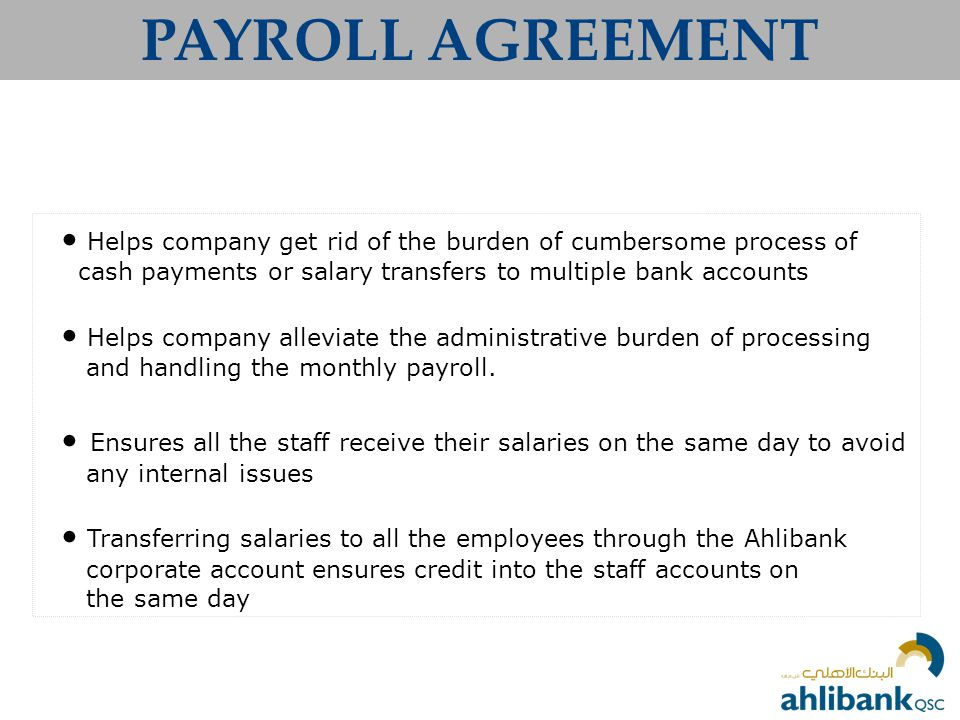 PAYROLL AGREEMENT • Helps company get rid of the burden of cumbersome process of cash payments or salary transfers to multiple bank accounts.