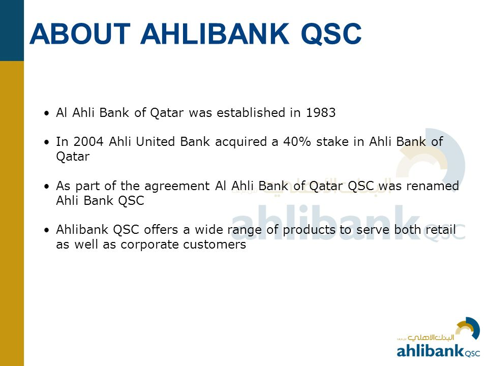 ABOUT AHLIBANK QSC Al Ahli Bank of Qatar was established in 1983
