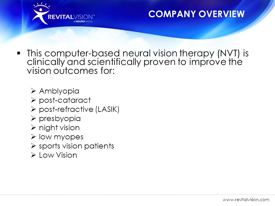 COMPANY OVERVIEW This computer-based neural vision therapy (NVT) is clinically and scientifically proven to improve the vision outcomes for:
