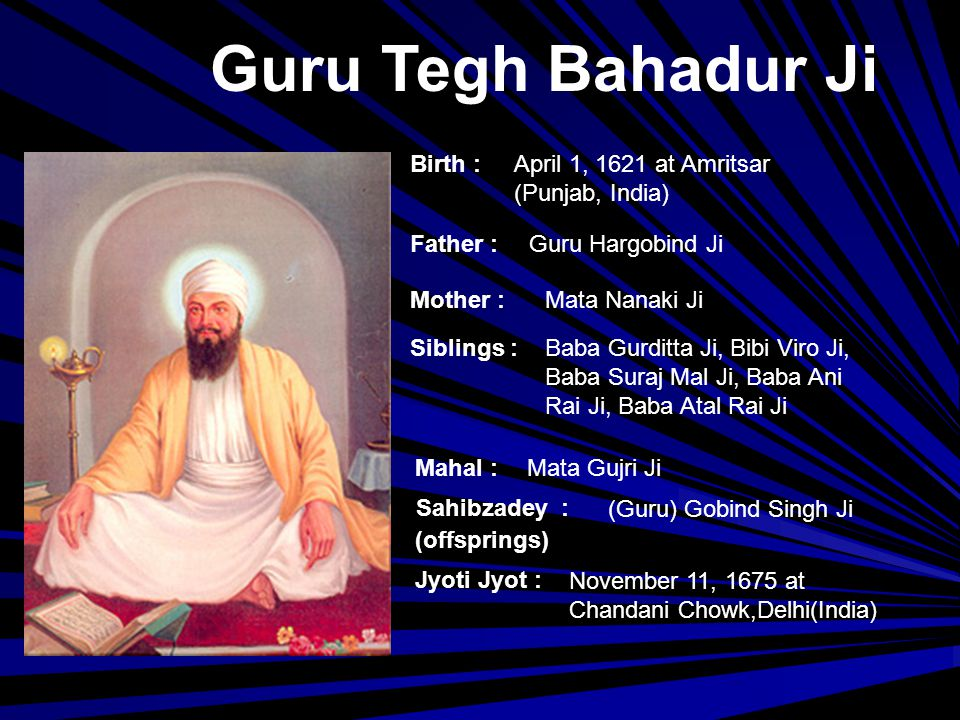 Guru Tegh Bahadur Ji Birth : April 1, 1621 at Amritsar (Punjab, India)