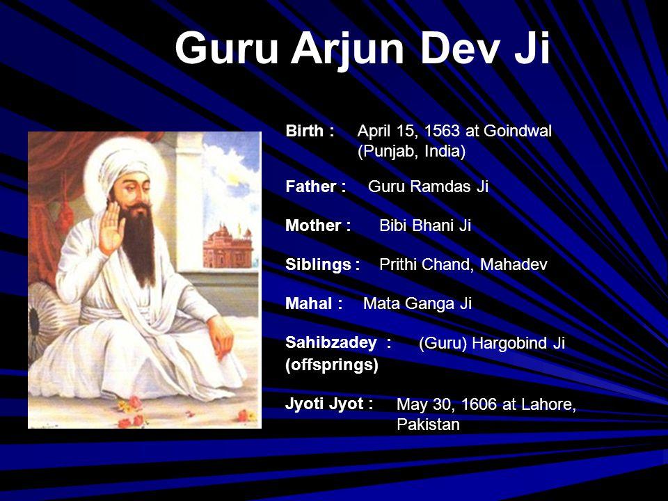 Guru Arjun Dev Ji Birth : April 15, 1563 at Goindwal (Punjab, India)