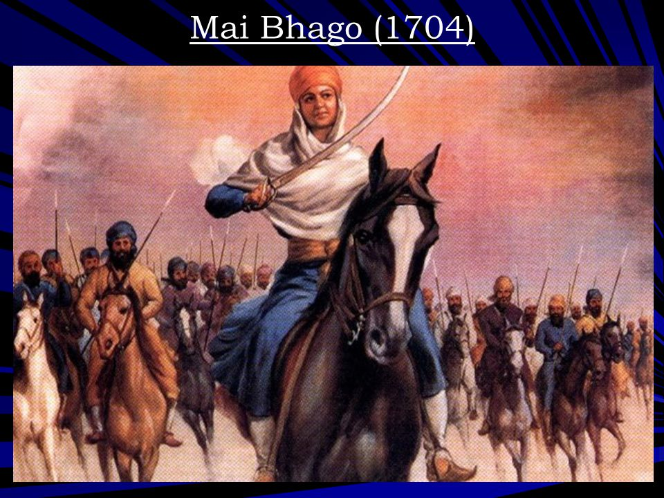 Mai Bhago (1704) Mai Bhago leading the Majha Singhs along with the forty deserters to the battle of Mukhatsar.