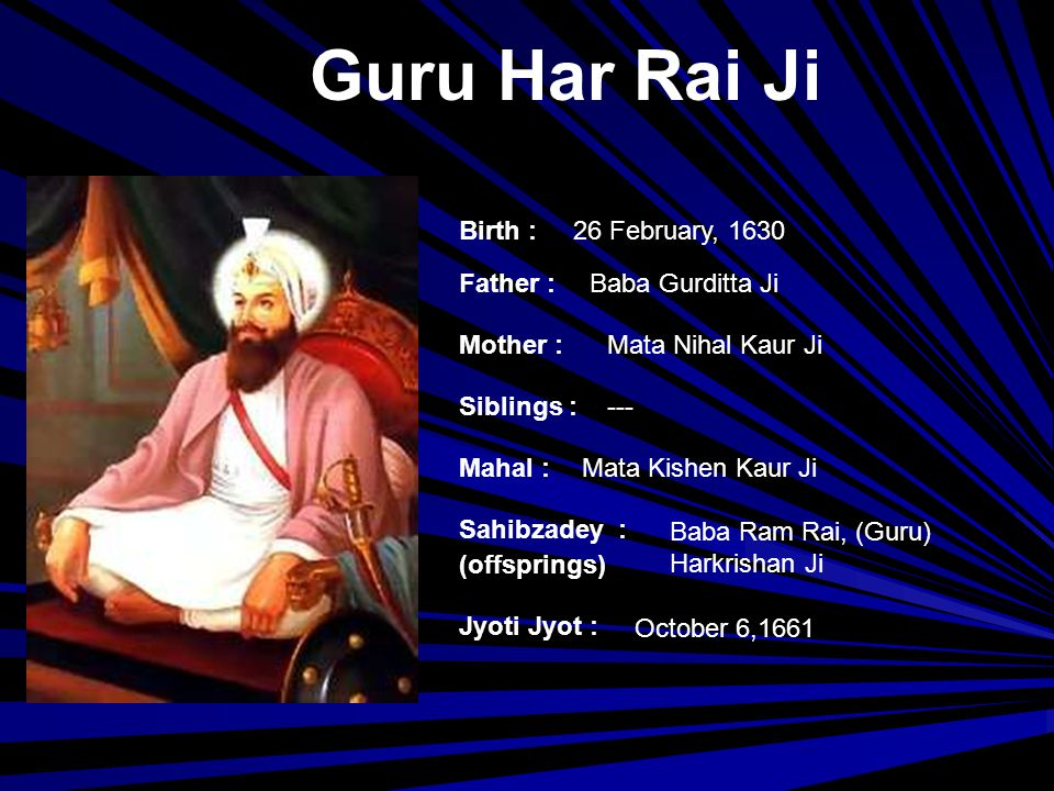Guru Har Rai Ji Birth : 26 February, 1630 Father : Baba Gurditta Ji