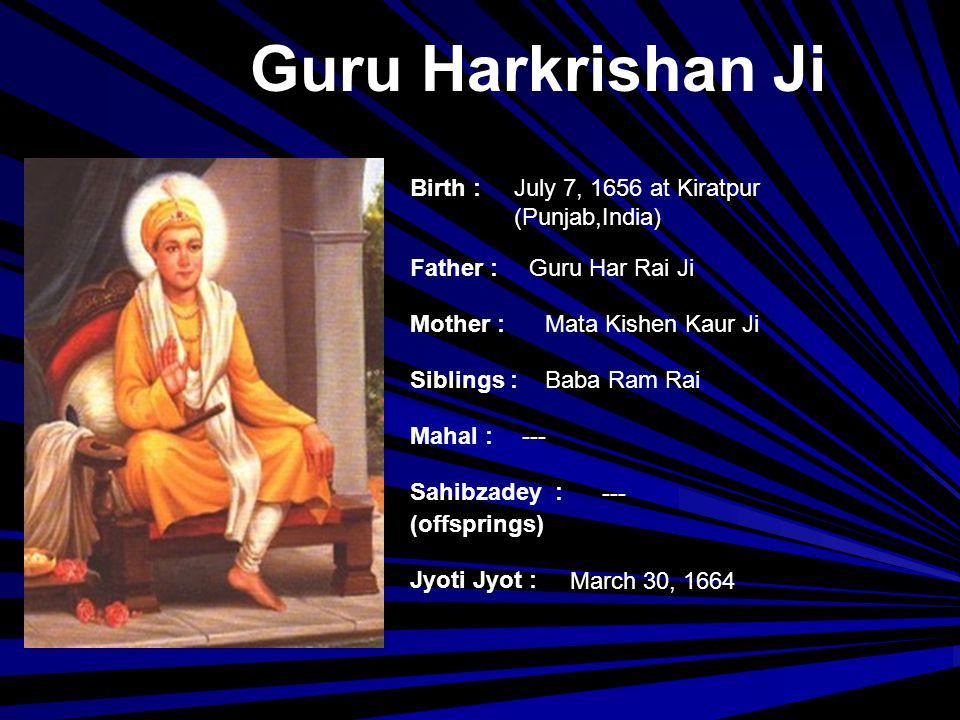 Guru Harkrishan Ji Birth : July 7, 1656 at Kiratpur (Punjab,India)