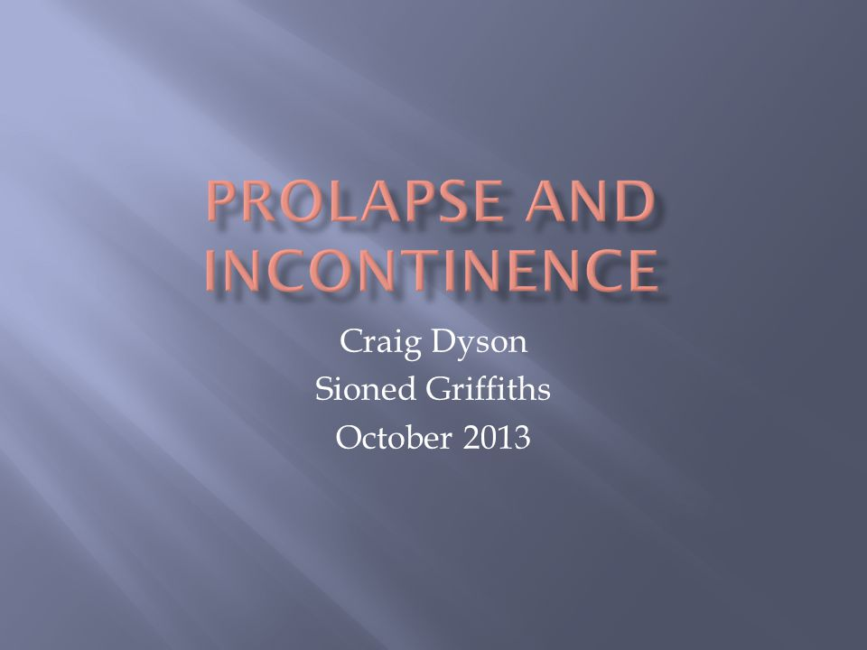 Prolapse and Incontinence