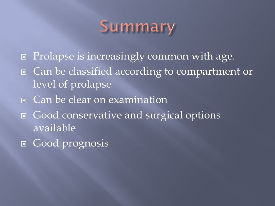 Summary Prolapse is increasingly common with age.