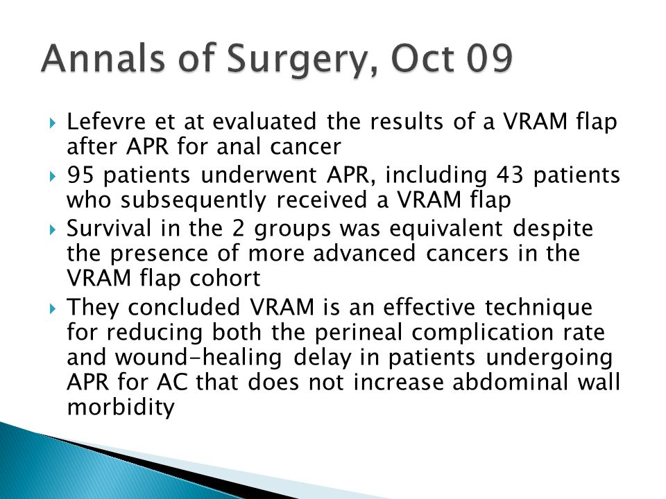 Annals of Surgery, Oct 09 Lefevre et at evaluated the results of a VRAM flap after APR for anal cancer.