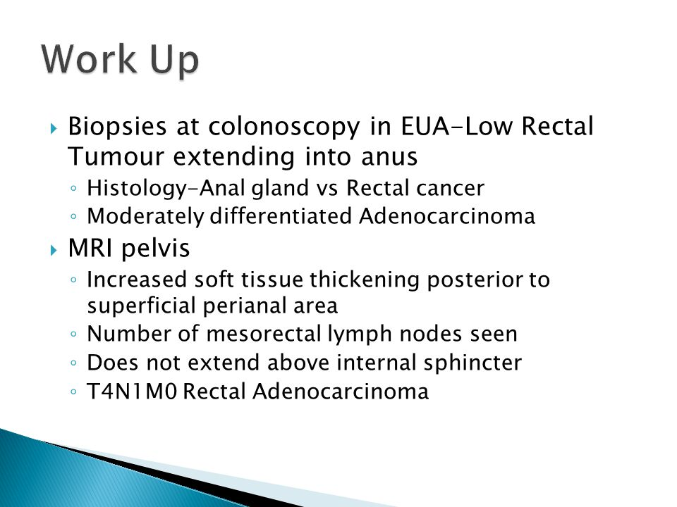 Work Up Biopsies at colonoscopy in EUA-Low Rectal Tumour extending into anus. Histology-Anal gland vs Rectal cancer.