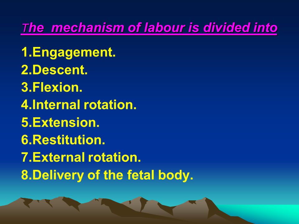 The mechanism of labour is divided into