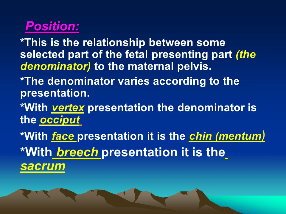 *With breech presentation it is the sacrum