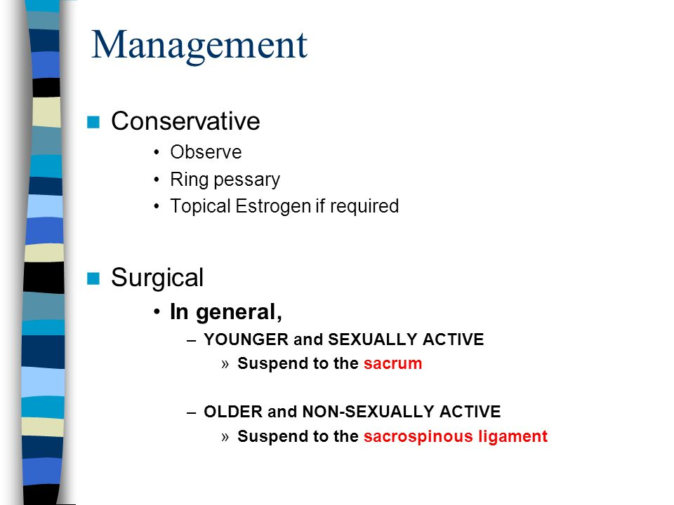 Management Conservative Surgical In general, Observe Ring pessary
