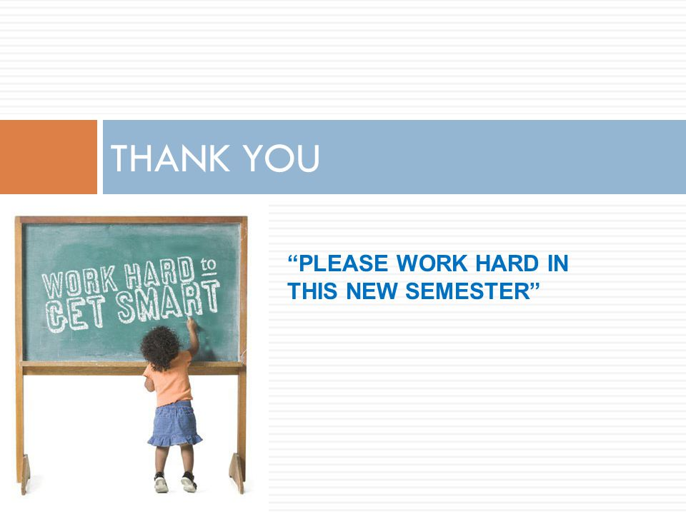 THANK YOU PLEASE WORK HARD IN THIS NEW SEMESTER