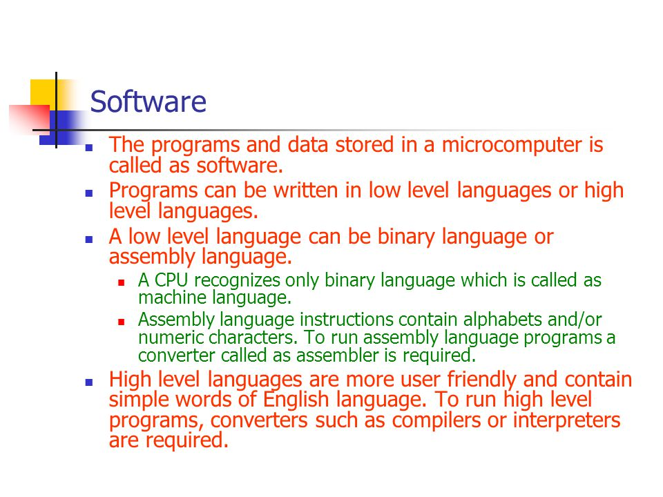 Software The programs and data stored in a microcomputer is called as software.