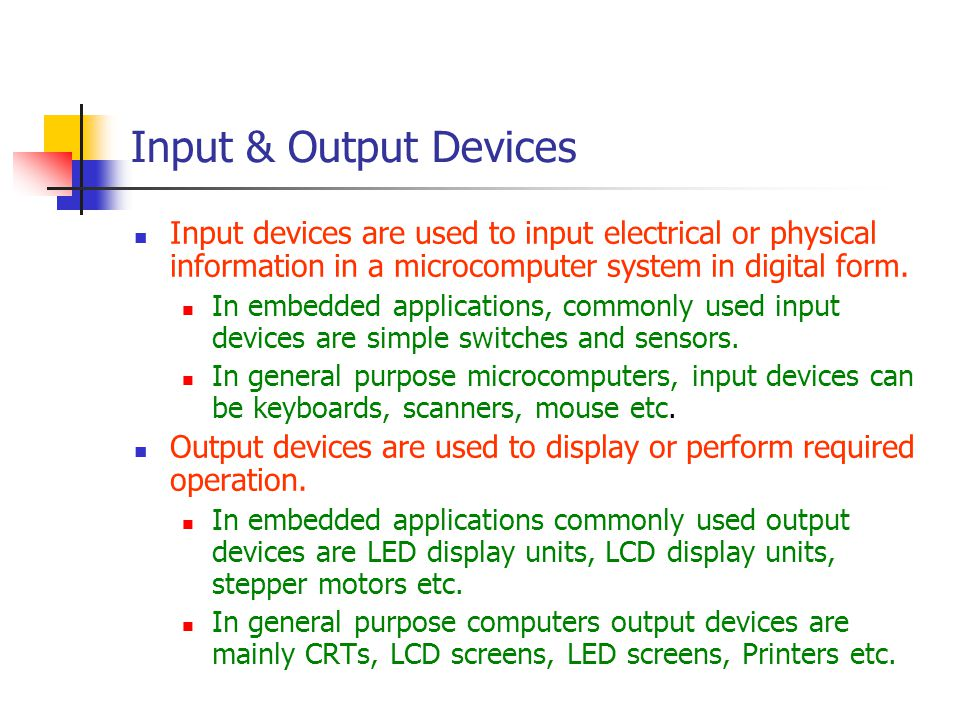 Input & Output Devices Input devices are used to input electrical or physical information in a microcomputer system in digital form.